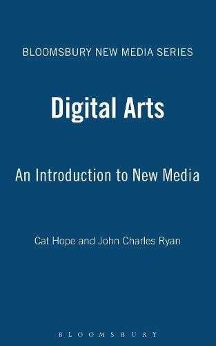 Digital Arts: An Introduction to New Media - Bloomsbury New Media Series (Hardback)
