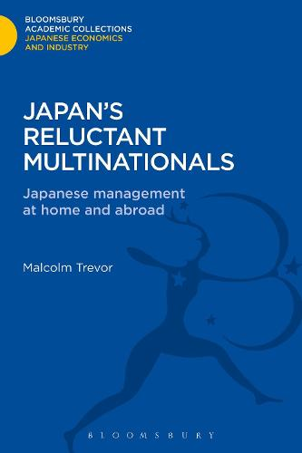 Japan's Reluctant Multinationals: Japanese Management at Home and Abroad - Bloomsbury Academic Collections: Japan (Hardback)