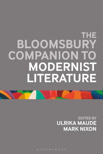 The Bloomsbury Companion to Modernist Literature - Bloomsbury Companions (Hardback)