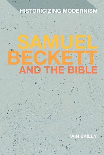 Samuel Beckett and The Bible - Historicizing Modernism (Hardback)