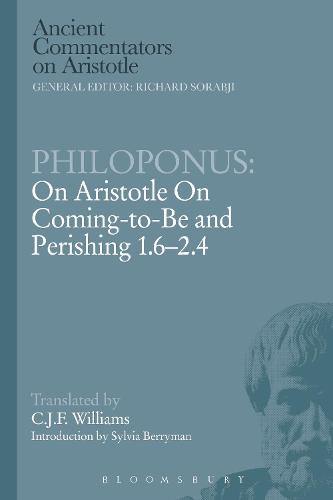 Philoponus: On Aristotle On Coming to be 1.6-2.4 - Ancient Commentators on Aristotle (Paperback)