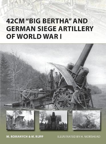 42cm 'Big Bertha' and German Siege Artillery of World War I - New Vanguard 205 (Paperback)