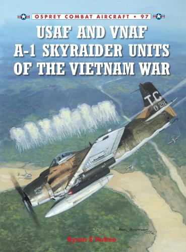USAF and VNAF A-1 Skyraider Units of the Vietnam War - Combat Aircraft (Paperback)