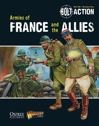 Bolt Action: Armies of France and the Allies - Bolt Action (Paperback)