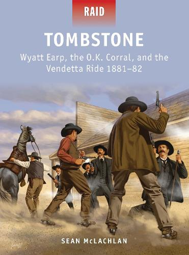 Tombstone: Wyatt Earp, the O.K. Corral, and the Vendetta Ride 1881-82 - Raid 41 (Paperback)