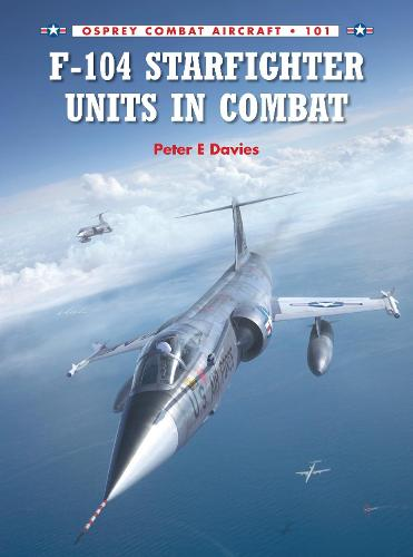 F-104 Starfighter Units in Combat - Combat Aircraft (Paperback)