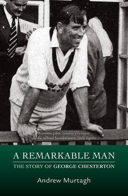 A Remarkable Man: The Story of George Chesterton (Hardback)