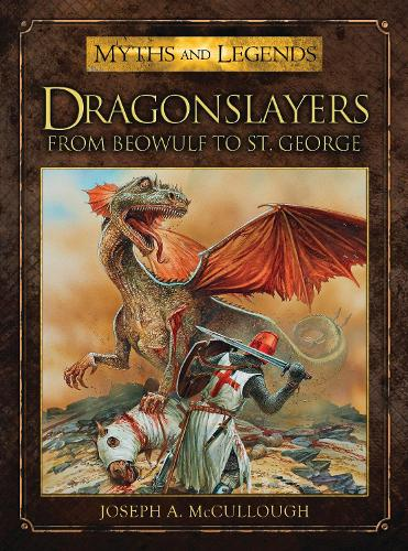 Dragonslayers: From Beowulf to St. George - Myths and Legends (Paperback)