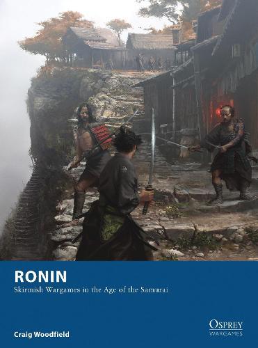 Ronin: Skirmish Wargames in the Age of the Samurai - Osprey Wargames (Paperback)