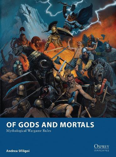 Of Gods and Mortals: Mythological Wargame Rules - Osprey Wargames 5 (Paperback)