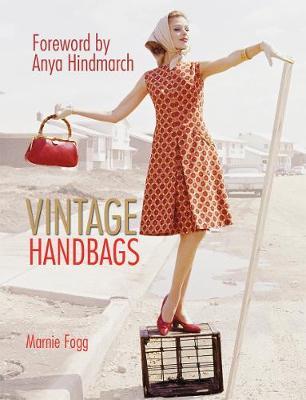 Vintage Handbags: Collecting and Wearing Designer Classics (Hardback)