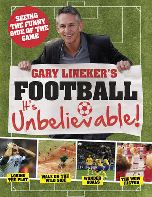 Gary Lineker's - Football: it's Unbelievable!: Seeing the Funny Side of the Global Game (Hardback)