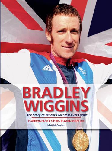 Bradley Wiggins: The Story of Britain's Greatest-ever Cyclist (Hardback)