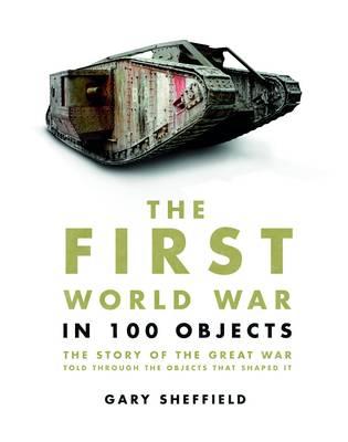 The First World War in 100 Objects (Hardback)