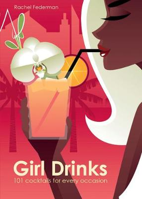 Girl Drinks: 101 Cocktails for All Occasions (Hardback)