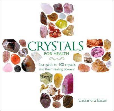 Crystals for Health: Your Guide to 100 Crystals and Their Healing Powers (Hardback)