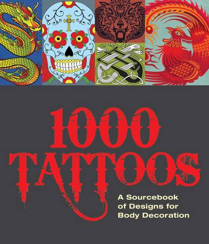 1000 Tattoos: A Sourcebook of Designs for Body Decoration (Hardback)