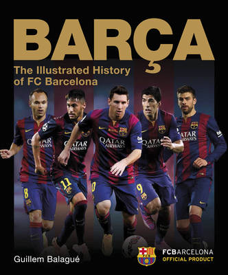 Barca: The Illustrated History of FC Barcelona: Revised Edition (Hardback)