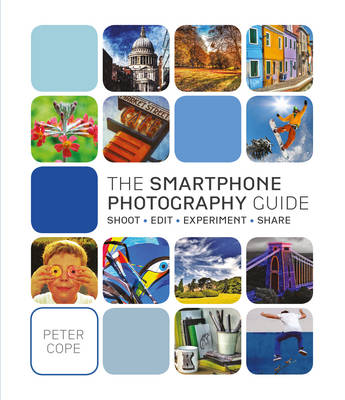 The Smart Phone Photography Guide: Shoot, Edit, Experiment, Share (Paperback)
