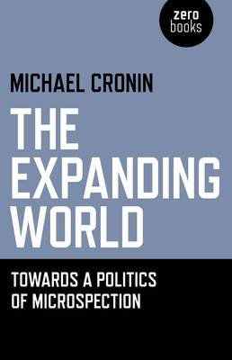 The Expanding World: Towards a Politics of Microspection (Paperback)