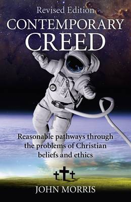 Contemporary Creed: Reasonable Pathways Through the Problems of Christian Beliefs and Ethics (Paperback)