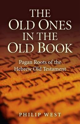 The Old Ones in the Old Book: Paganism in the Hebrew Old Testament (Paperback)
