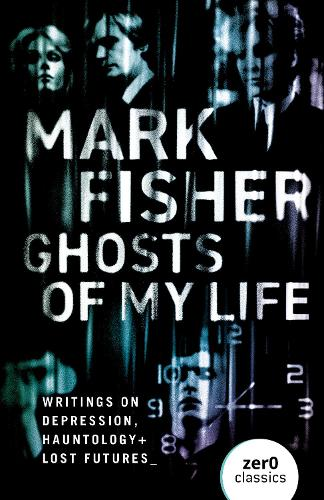 Ghosts of My Life: Writings on Depression, Hauntology and Lost Futures (Paperback)