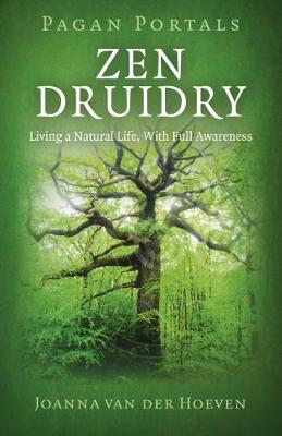 Pagan Portals - Zen Druidry - Living a Natural Life, With Full Awareness (Paperback)