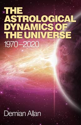 The Astrological Dynamics of the Universe: 1970 -2020 (Paperback)