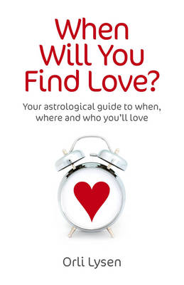 When Will You Find Love?: Your Astrological Guide to When, Where and Who You'll Love (Paperback)