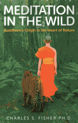 Meditation in the Wild: Buddhism's Origin in the Heart of Nature (Paperback)