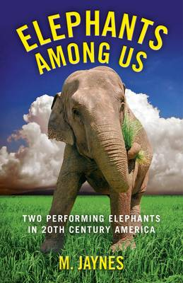 Elephants Among Us: Two Performing Elephants in 20th-century America (Paperback)