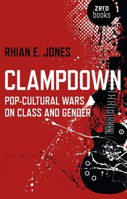 Clampdown: Pop-cultural Wars on Class and Gender (Paperback)