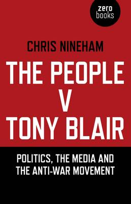 The People v. Tony Blair: Politics, the Media and the Anti-War Movement (Paperback)