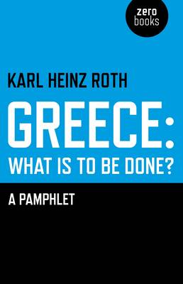 Greece: What is to be Done?: A Pamphlet (Paperback)