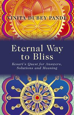 Eternal Way to Bliss: Kesari's Quest for Answers, Solutions and Meaning (Paperback)