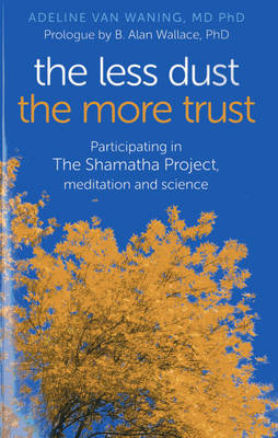 The Less Dust the More Trust: Participating in the Shamatha Project, Meditation and Science (Paperback)