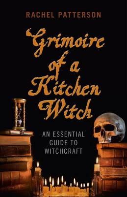 Grimoire of a Kitchen Witch: An Essential Guide to Witchcraft (Paperback)