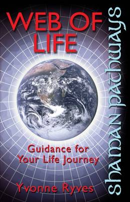 Shaman Pathways - Web of Life: Guidance for Your Life Journey (Paperback)