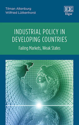 Industrial Policy in Developing Countries: Failing Markets, Weak States (Hardback)
