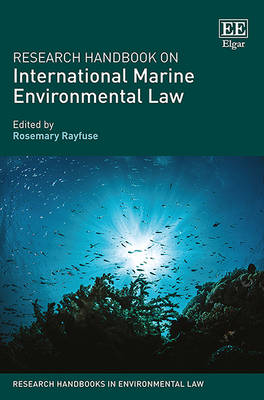 Research Handbook on International Marine Environmental Law - Research Handbooks in Environmental Law Series (Hardback)