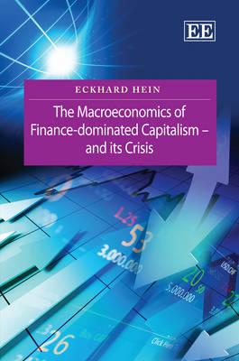 The Macroeconomics of Finance-Dominated Capitalism - and its Crisis (Hardback)