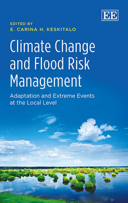 Climate Change and Flood Risk Management: Adaptation and Extreme Events at the Local Level (Hardback)
