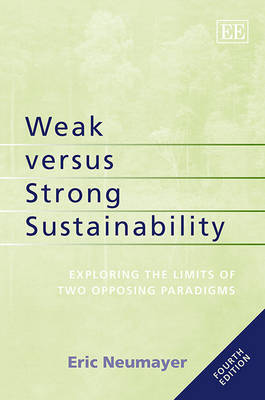 Weak versus Strong Sustainability: Exploring the Limits of Two Opposing Paradigms, Fourth Edition (Paperback)