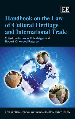 Handbook on the Law of Cultural Heritage and International Trade - Research Handbooks on Globalisation and the Law Series (Hardback)
