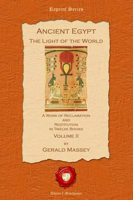 Ancient Egypt. The Light of the World: Pt. II: A Work of Reclamation and Restitution in Twelve Books (Paperback)