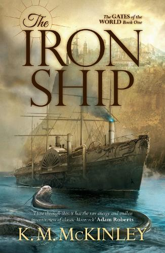 The Iron Ship: The Gates of the World Book One (Paperback)