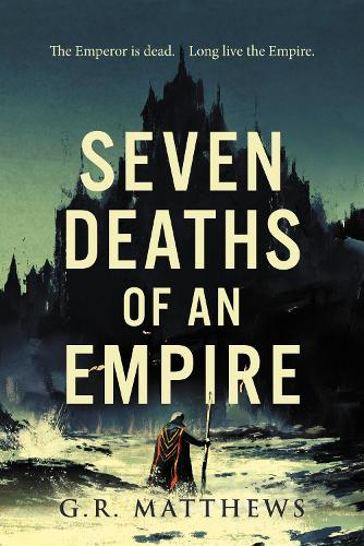 Seven Deaths of an Empire (Hardback)