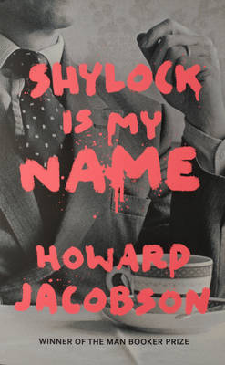 Shylock is My Name: The Merchant of Venice Retold (Hogarth Shakespeare) - Hogarth Shakespeare (Hardback)