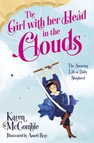 The Girl with her Head in the Clouds: The Amazing Life of Dolly Shepherd (Paperback)